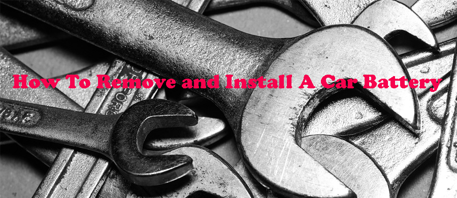 How To Remove and Install A Car Battery