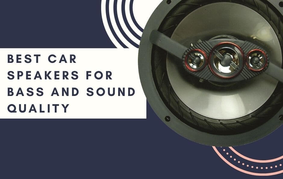 Best Car Speakers for Bass and Sound Quality in 2021