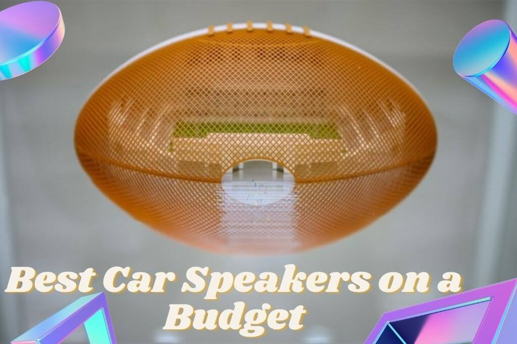 Best Car Speakers on a Budget
